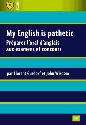 MY ENGLISH IS PATHETIC - PREPARER L'ORAL D'ANGLAIS AUX EXAMENS ET AUX CONCOURS