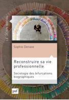 RECONSTRUIRE SA VIE PROFESSIONNELLE - SOCIOLOGIE DES BIFURCATIONS PROFESSIONNELLES