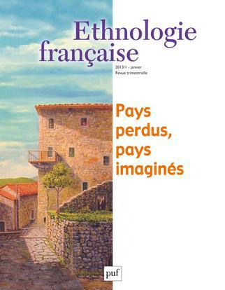 ETHNOLOGIE FRANCAISE 2013, N  1 - PAYS PERDUS, PAYS IMAGINES
