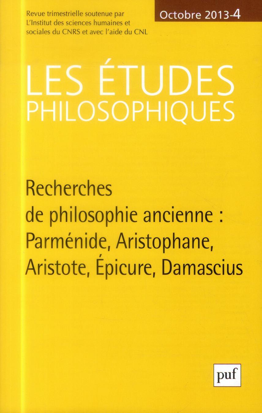 ETUDES PHILOSOPHIQUES 2013, N  4 - RECHERCHES DE PHILOSOPHIE ANCIENNE