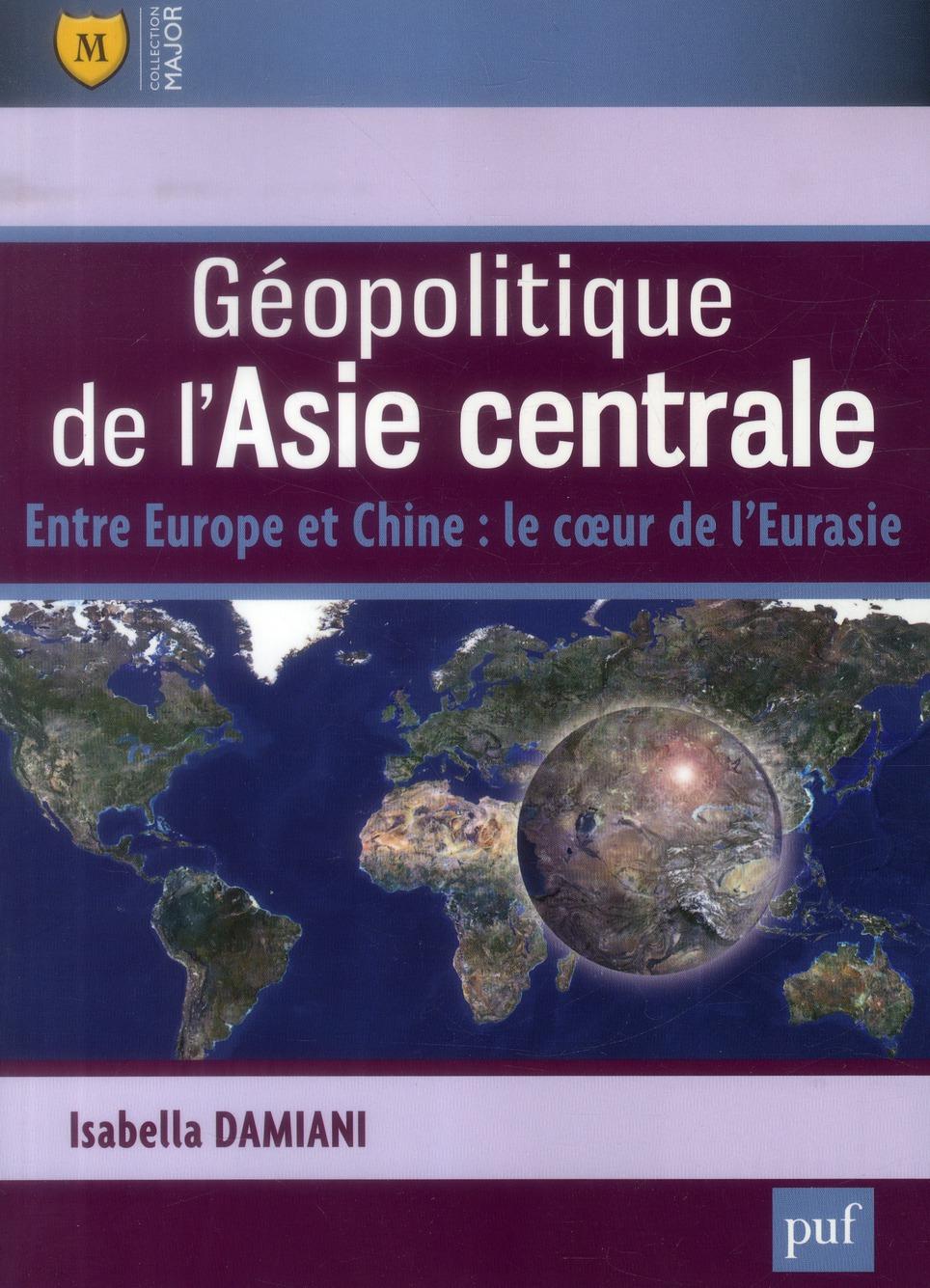 GEOPOLITIQUE DE L'ASIE CENTRALE - ENTRE EUROPE ET CHINE : LE COEUR DE L'EURASIE