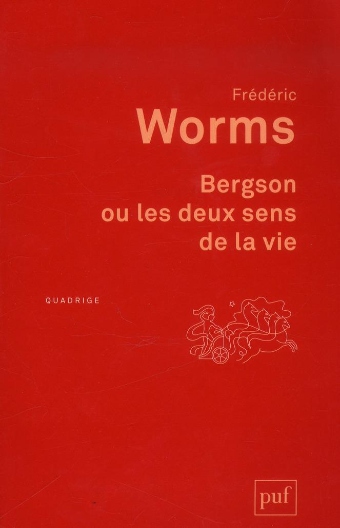 BERGSON OU LES DEUX SENS DE LA VIE - ETUDE INEDITE
