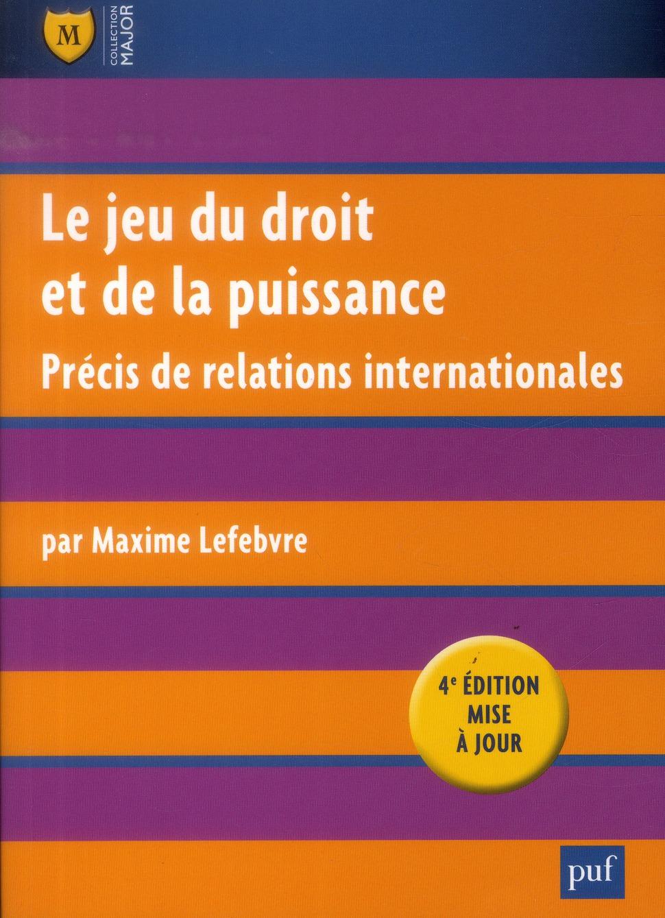 JEU DU DROIT ET DE LA PUISSANCE (4ED) (LE) - PRECIS DE RELATIONS INTERNATIONALES