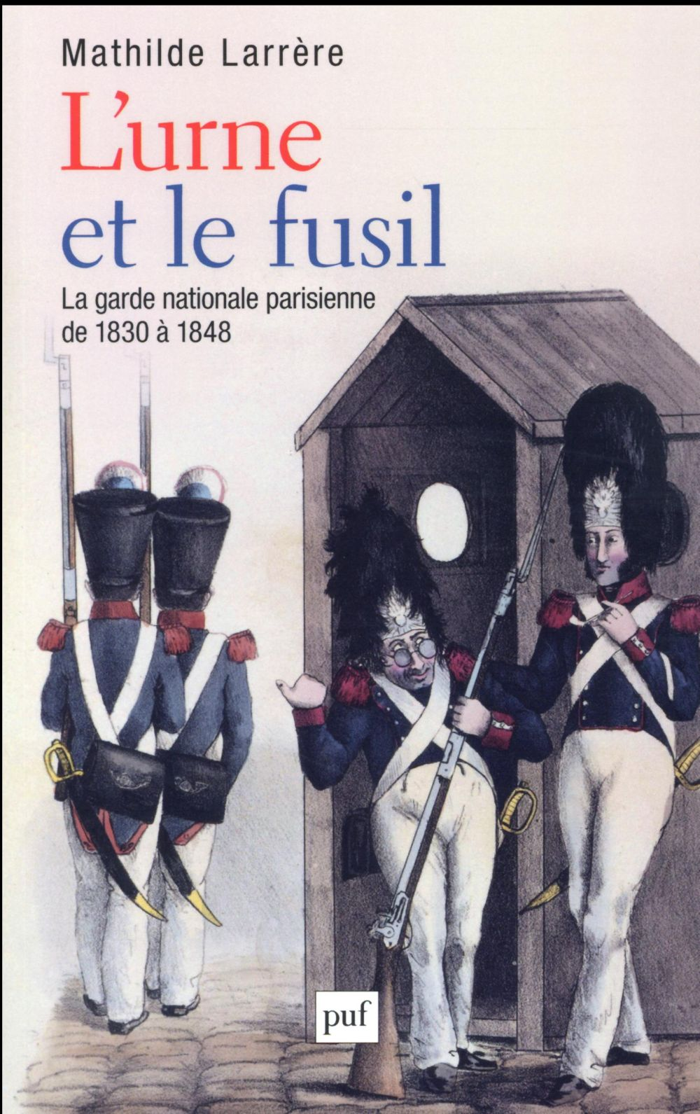 L'URNE ET LE FUSIL - LA GARDE NATIONALE DE 1830 A 1848