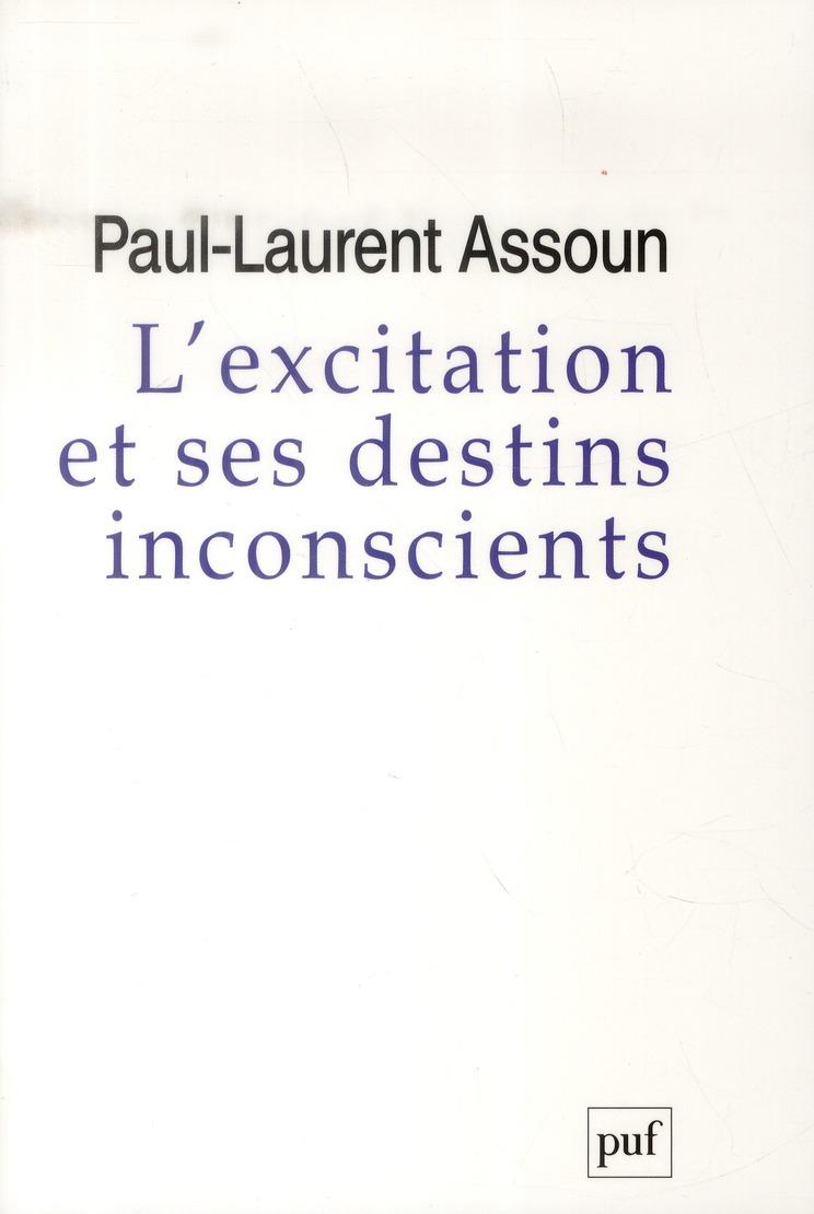 L'EXCITATION ET SES DESTINS INCONSCIENTS - COURT TRAITE PSYCHANALYTIQUE DE L'EXCITATION