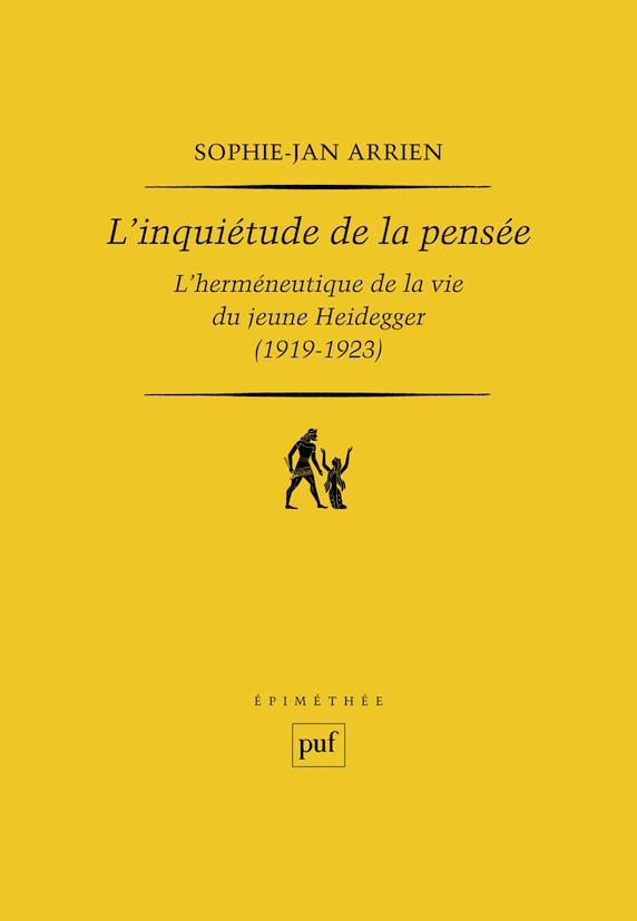 L'INQUIETUDE DE LA PENSEE - L'HERMENEUTIQUE DE LA VIE DU JEUNE HEIDEGGER (1919-1923)