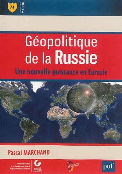 GEOPOLITIQUE DE LA RUSSIE - UNE NOUVELLE PUISSANCE EN EURASIE
