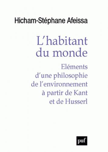 L'HABITANT DU MONDE ELEMENTS D'UNE PHILOSOPHIE DE L'ENVIRONNEMENT A PARTIR DE... - KANT ET DE HUSSER