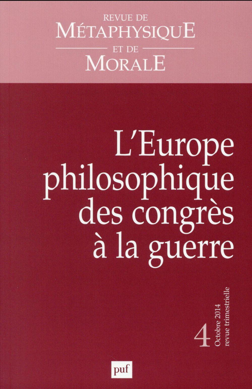 RMM 2014, N  4 - L'EUROPE PHILOSOPHIQUE DES CONGRES A LA GUERRE