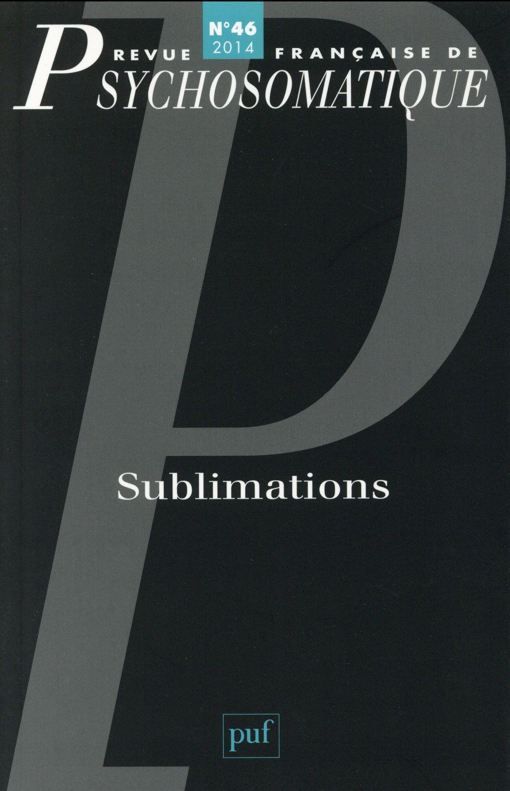 REV. FR. DE PSYCHOSOMATIQUE 2014, N  46 - SUBLIMATIONS