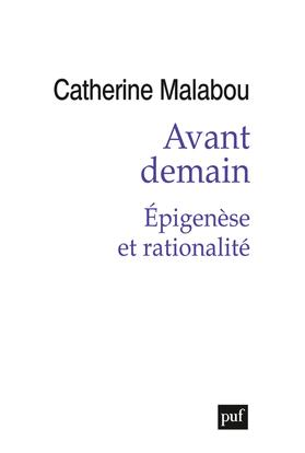 AVANT DEMAIN. EPIGENESE ET RATIONALITE