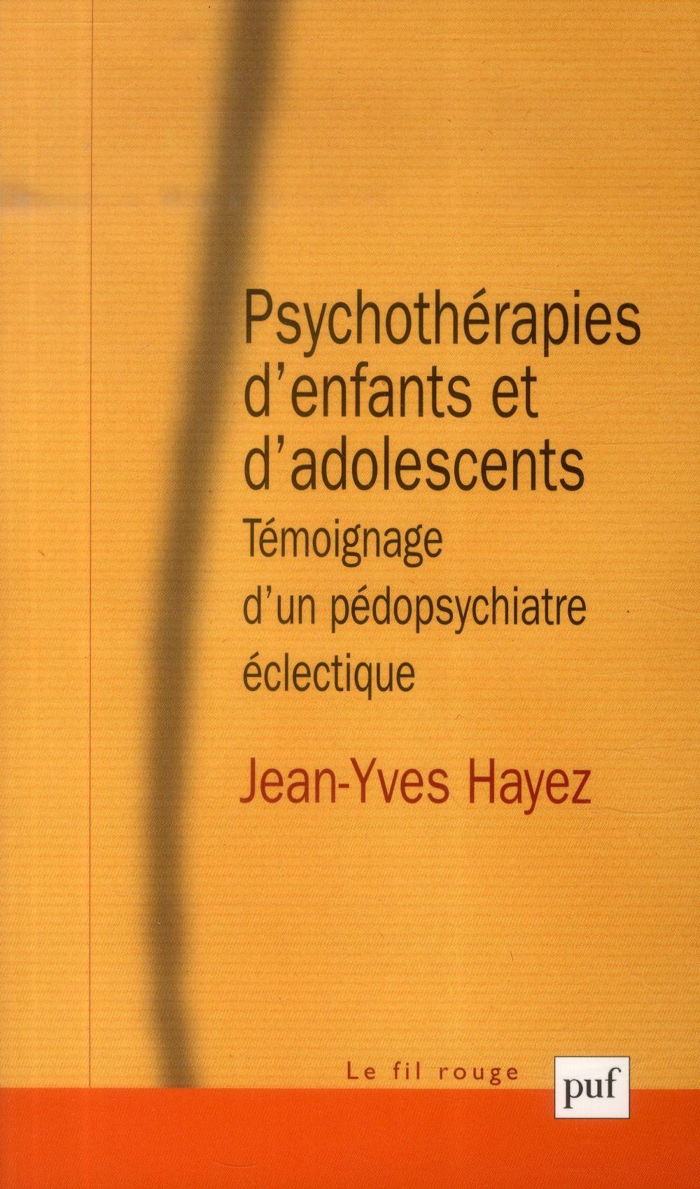 PSYCHOTHERAPIES D'ENFANTS ET D'ADOLESCENTS - TEMOIGNAGE D'UN PEDOPSYCHIATRE ECLECTIQUE