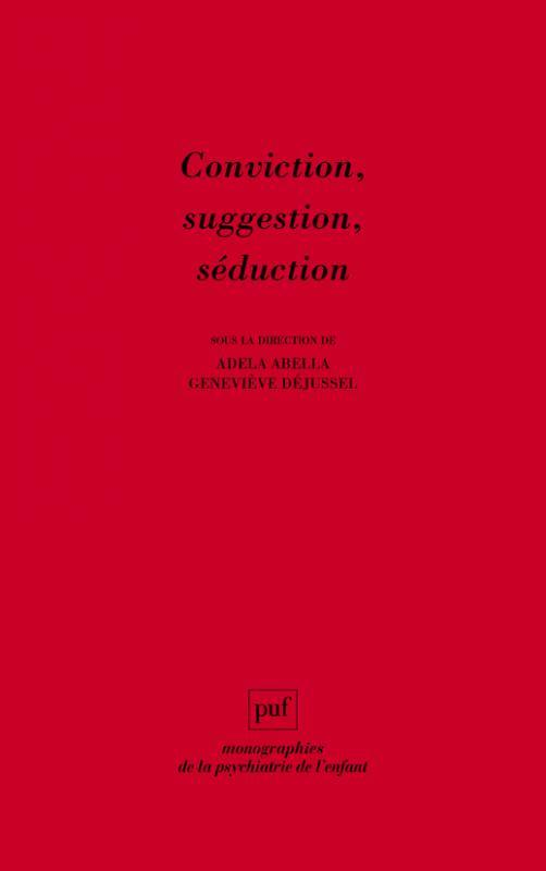 CONVICTION, SUGGESTION, SEDUCTION
