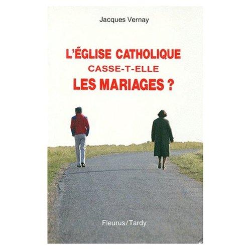 EGLISE CATHOLIQUE CASSE-T-ELLE LES MARIAGES (L') ?