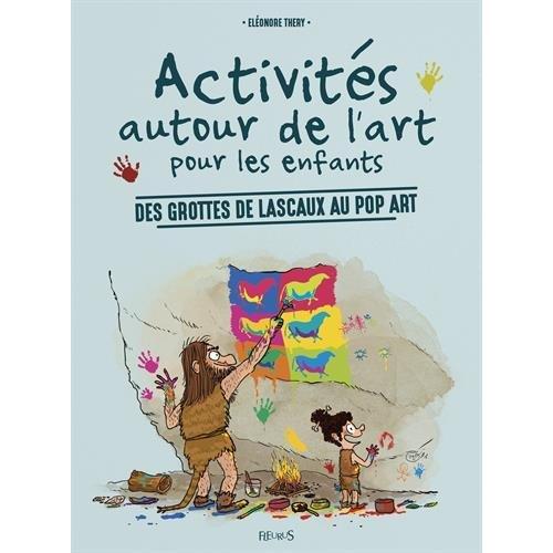 ACTIVITES AUTOUR DE L'ART POUR LES ENFANTS - DES GROTTES DE LASCAUX AU POP ART