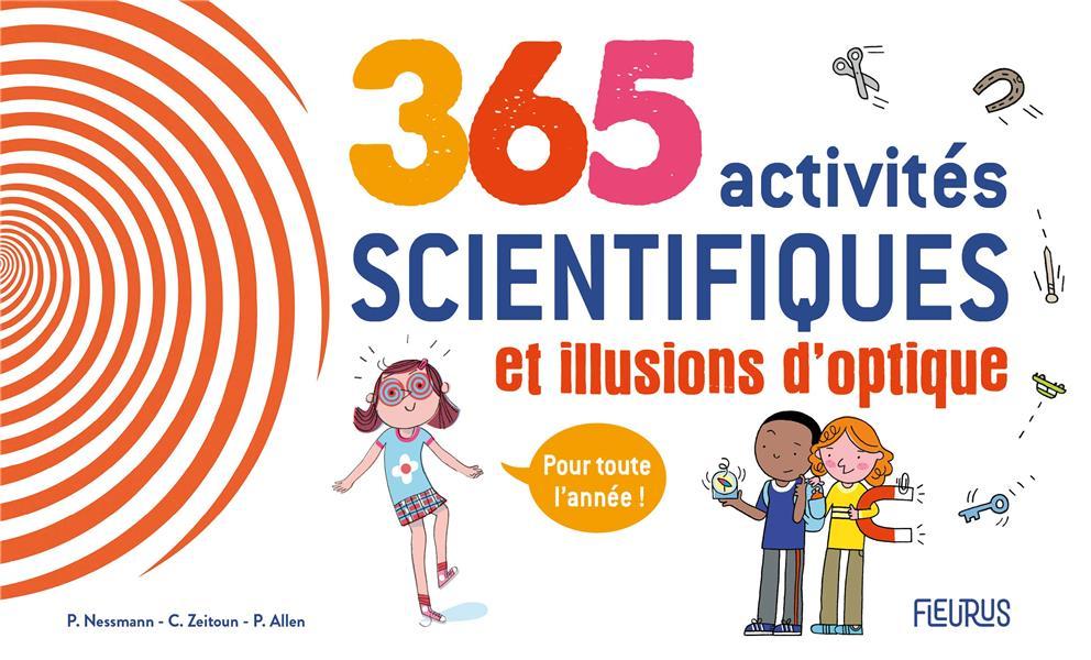 365 ACTIVITES SCIENTIFIQUES ET ILLUSIONS D OPTIQUE POUR TOUTE L ANNEE