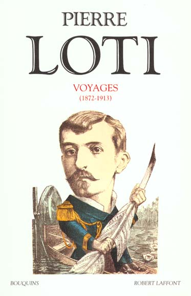 PIERRE LOTI - VOYAGES (1872-1913)