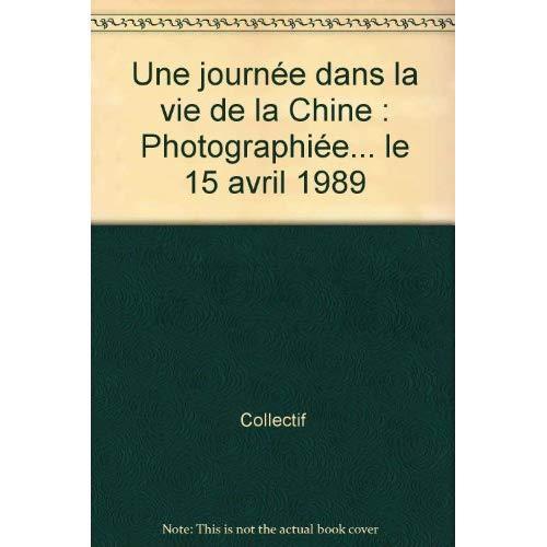 UNE JOURNEE DANS LA VIE DE LA CHINE PHOTOGRAPHIEE... LE 15 AVRIL 1989