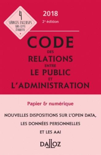 CODE DES RELATIONS ENTRE LE PUBLIC ET L'ADMINISTRATION 2018, ANNOTE ET COMMENTE - 2E ED.