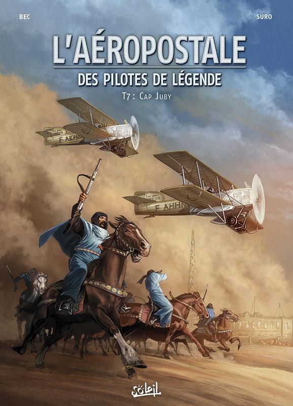 L'AEROPOSTALE. DES PILOTES DE LEGENDE - T07 - L'AEROPOSTALE - DES PILOTES DE LEGENDE 07 - CAP JUBY
