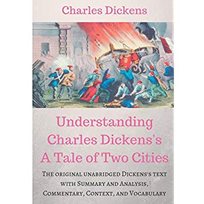 UNDERSTANDING CHARLES DICKENS'S A TALE OF TWO CITIES : A STUDY GUIDE - THE ORIGINAL UNABRIDGED TEXT