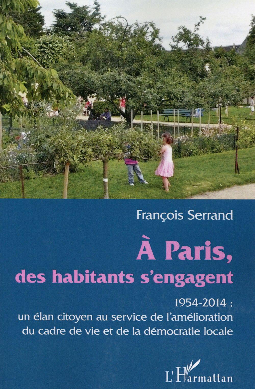 A Paris des habitants s'engagent, 1954-2014 : un élan citoyen au service de l'amélioration du cadre de vie et de la démocratie locale