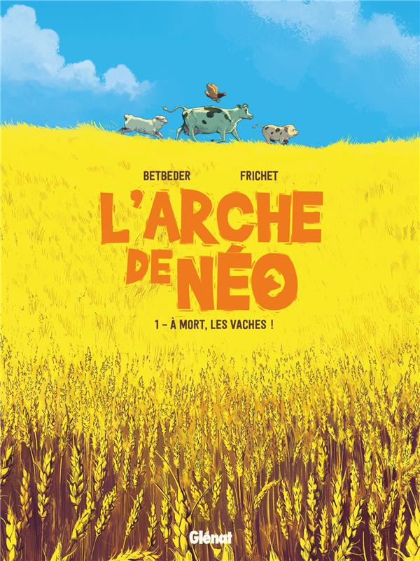 L'ARCHE DE NEO - TOME 01 - A MORT LES VACHES