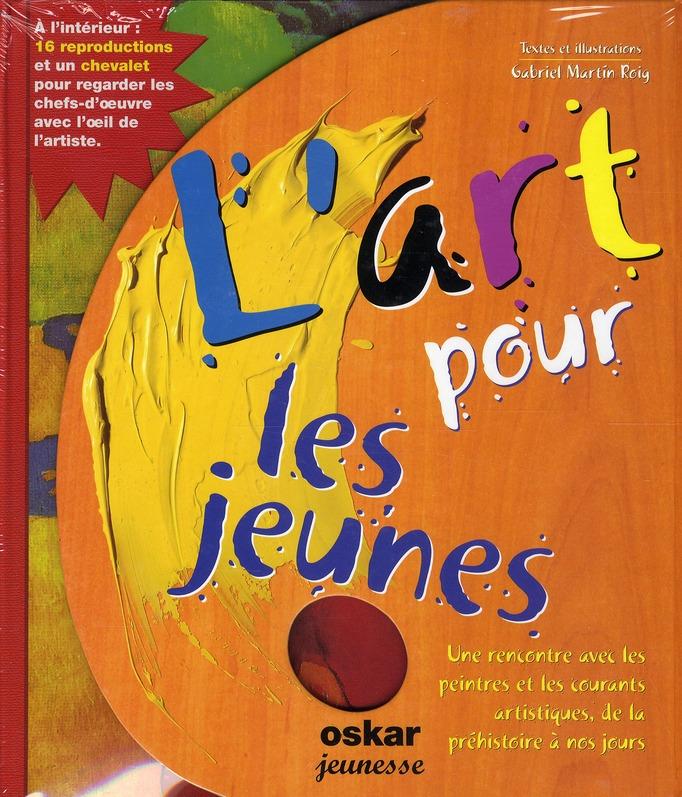 L'ART POUR LES JEUNES - UNE RENCONTRE AVEC LES PEINTRES ET LES COURANTS ARTISTIQUES, DE LA PREHISTOI