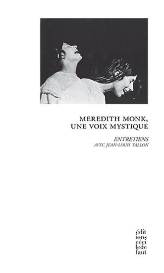 MEREDITH MONK,UNE VOIX MYSTIQUE - ENTRETIENS AVEC JEAN-LOUIS TALLON