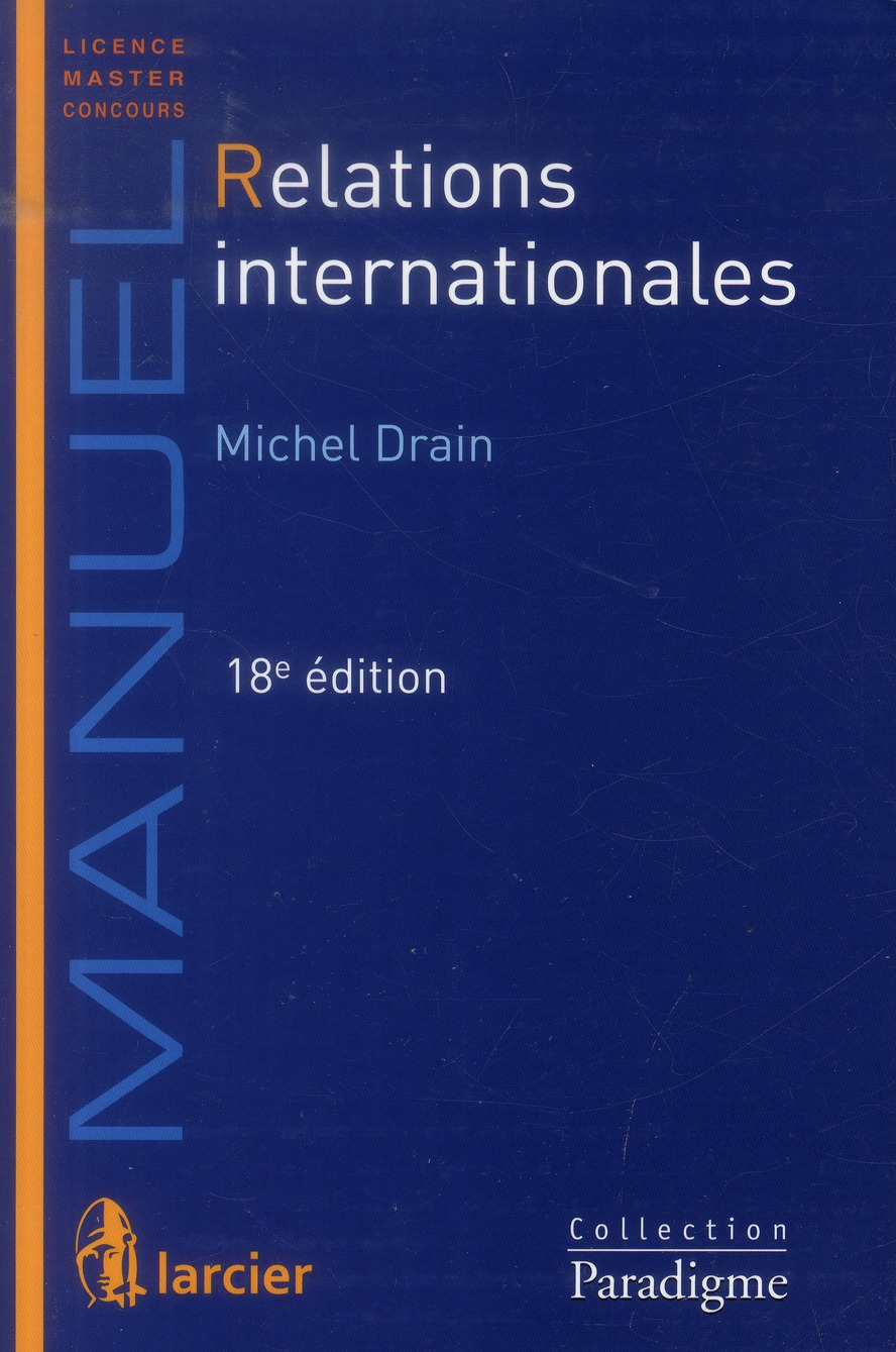 RELATIONS INTERNATIONALES INITIATION A LA THEORIE, AU DROIT ET A L'HISTOIRE DES RELATIONS INTERNATIO