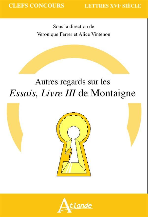 AUTRES REGARDS SUR LES ESSAIS LIVRE III