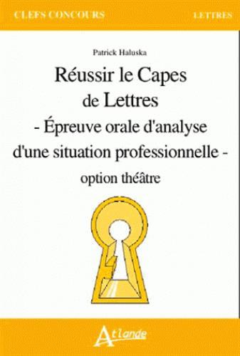 REUSSIR LE CAPES DE LETTRES - OPTION THEATRE