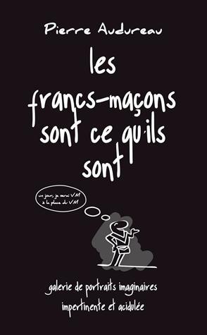 LES FRANCS-MACONS SONT CE QU'ILS SONT