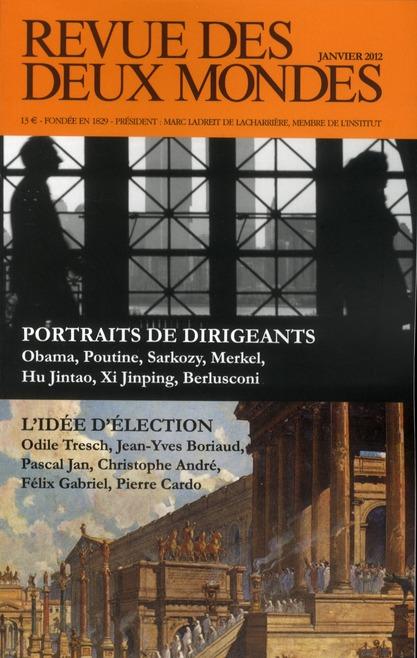 REVUE DES DEUX MONDES. JANVIER 2012. PORTRAITS DE DIRIGEANTS. OBAMA, POUTINE, SARKOZY, MERKEL, HU JI
