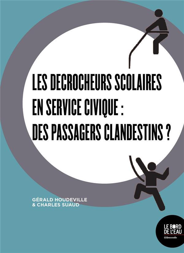DES DECROCHEURS SCOLAIRES EN SERVICE CIVIQUE - DES PASSAGERS CLANDESTINS ?