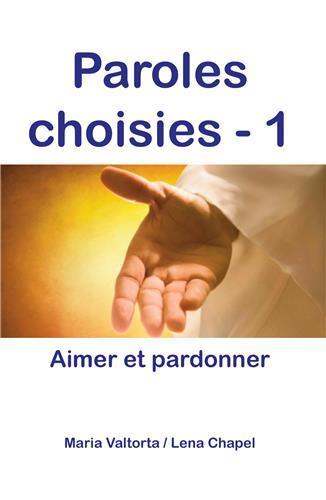 PAROLES CHOISIES 1. AIMER ET PARDONNER