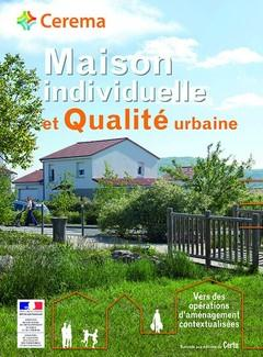 MAISON INDIVIDUELLE ET QUALITE URBAINE. VERS DES OPERATIONS D'AMENAGEMENT CONTEXTUALISEES