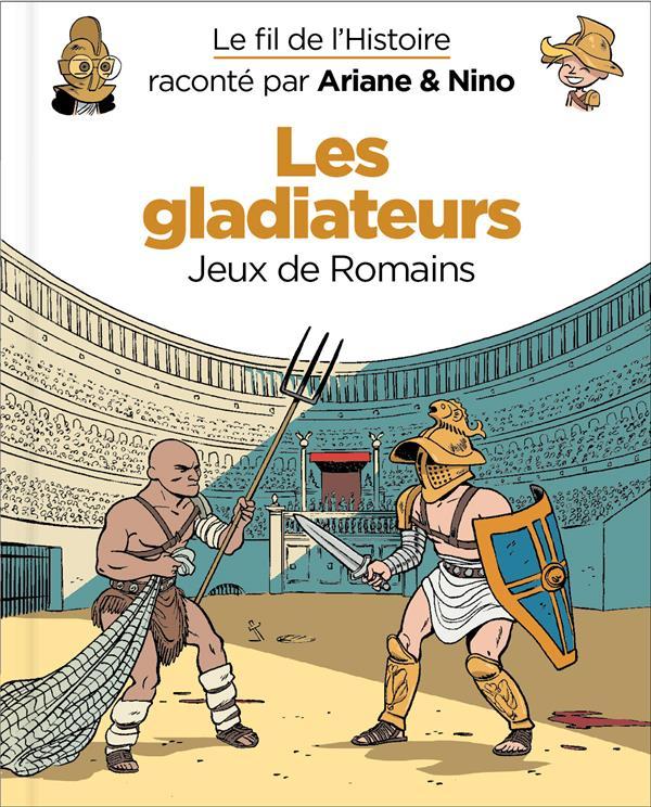 LE FIL DE L'HISTOIRE RACONTE PAR ARIANE & NINO - TOME 10 - LES GLADIATEURS