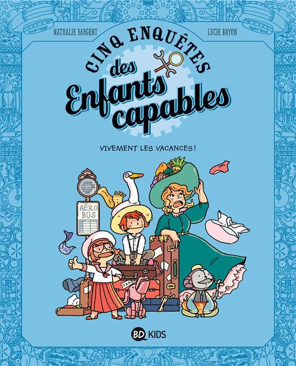 LES ENQUETES DES ENFANTS CAPABLES, TOME 06 - VIVEMENT LES VACANCES !