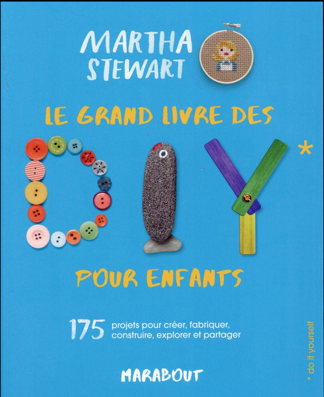 LE GRAND LIVRE DES DIY POUR ENFANTS - 175 PROJETS POUR CREER, FABRIQUER, CONSTRUIRE, EXPLORER ET PAR
