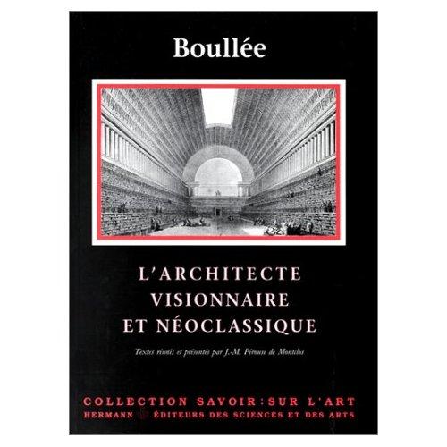 ETIENNE-LOUIS BOULLEE - L'ARCHITECTE VISIONNAIRE ET NEOCLASSIQUE