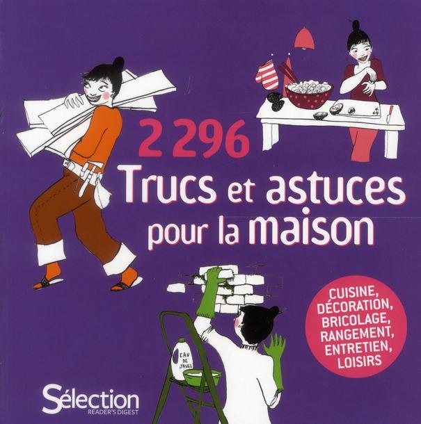 2296 TRUCS ET ASTUCES POUR LA MAISON