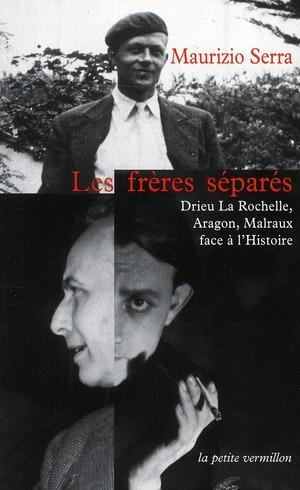 LES FRERES SEPARES - DRIEU LA ROCHELLE, ARAGON, MALRAUX FACE A L'HISTOIRE