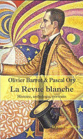 LA REVUE BLANCHE - HISTOIRE, ANTHOLOGIE, PORTRAITS (1889-1903)