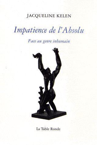 IMPATIENCE DE L'ABSOLU - FACE AU GENRE INHUMAIN