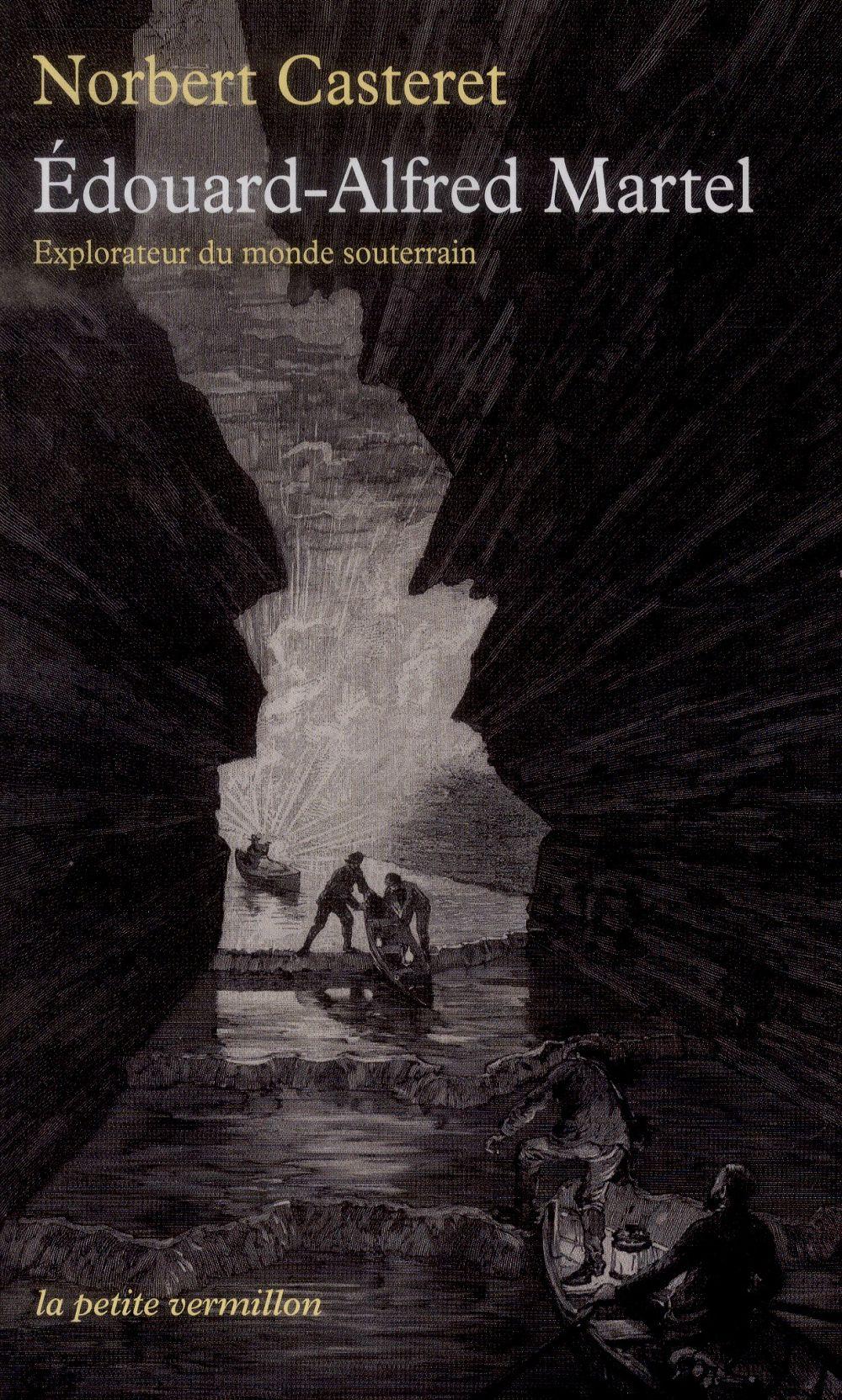 EDOUARD-ALFRED MARTEL - EXPLORATEUR DU MONDE SOUTERRAIN