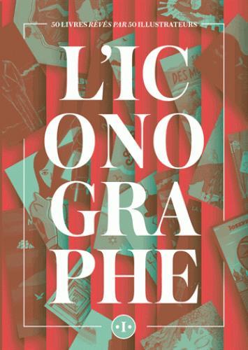 L'ICONOGRAPHE - 50 LIVRES REVES PAR 50 ILLUSTRATEURS