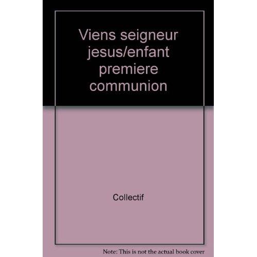 VIENS SEIGNEUR JESUS/ENFANT PREMIERE COMMUNION