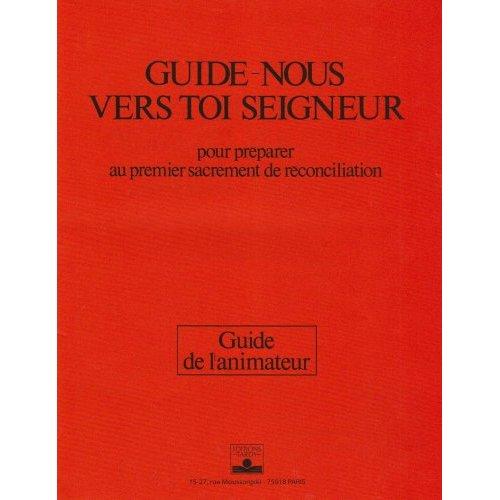 GUIDE-NOUS VERS TOI SEIGNEUR / ANIMATEUR