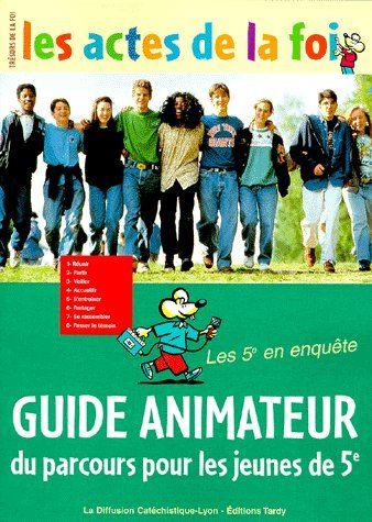 ACTES DE LA FOI / GUIDE ANIMATEUR 5E